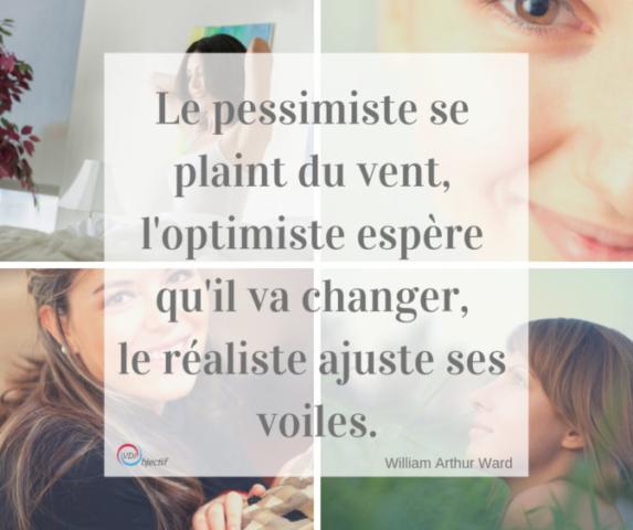 Le pessimiste se plaint du vent, l'optimiste espère qu'il va changer, le réaliste ajuste ses voiles. de William Arthur Ward