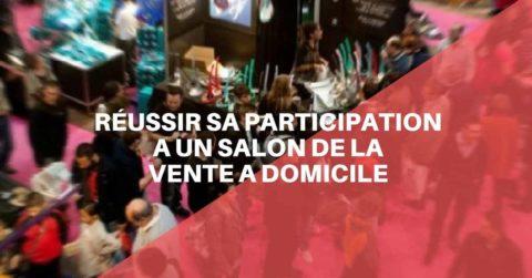 RÉUSSIR SA PARTICIPATION A UN SALON DE LA VENTE A DOMICILE
