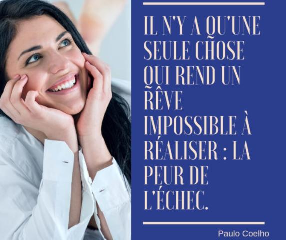 Il n'y a qu'une seule chose qui puisse rendre un rêve impossible à réaliser: c'est la peur d'échouer. Paulo Coelho